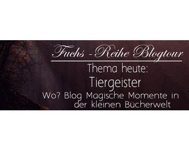 [Blogtour] Fuchsreihe Tag 3: Tiergeister