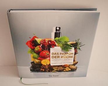 Buchvorstellung: Das Parfüm der Küche - Der Schlüssel zum Genuss | Eine Entdeckungsreiche für die Nase.