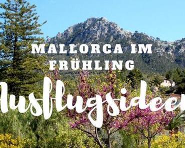 6 Ausflugstipps für Mallorca im Frühling