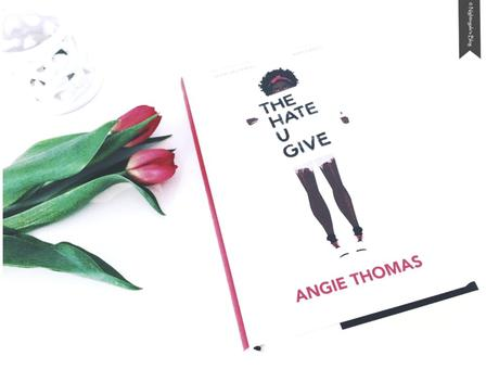"""[Review mal anders] """"The Hate U Give"""" von Angie Thomas"""
