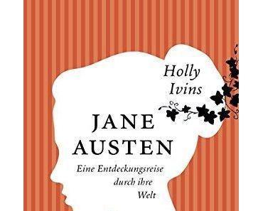 {Rezension} Jane Austen. Eine Entdeckungsreise durch ihre Welt von Holly Ivins