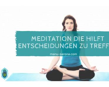 Meditation die hilft Entscheidungen zu treffen