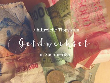 Cambio, Cambio – 5 hilfreiche Tipps zum Geldwechsel in Südamerika