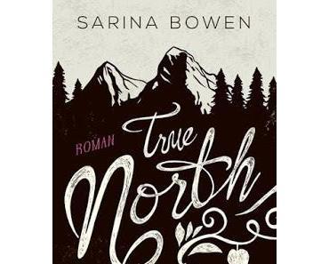 """True North """"Wo auch immer du bist"""" - Sarina Bowen"""