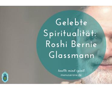 Ein Beispiel gelebter Spiritualität: Zen-Meister Bernie Glassmann