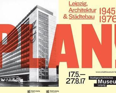 Plan! Leipzig — Architektur und Städtebau 1945-1976