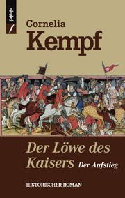 Der Löwe des Kaisers - Der Aufstieg von Cornelia Kempf