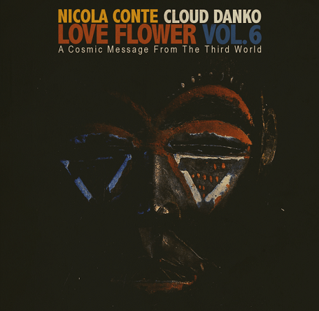 Nicola Conte & Cloud Danko – LOVE FLOWER – A Cosmic Message From The Third World – Vol.6