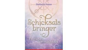 [Kurz-Rezension] Schicksalsbringer Fortunas Vermächtnis Stefanie Hasse