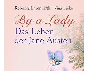 {Rezension} By a Lady. Das Leben der Jane Austen von Rebecca Ehrenwirth und Nina Lieke