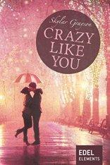"[Rezension] ""Crazy like you"" (Crazy-Reihe 3), Skylar Grayson (Edel Elements)"