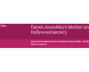 Die Hollywood-Geheimniskrämerei um Darren Aronofskys MOTHER!