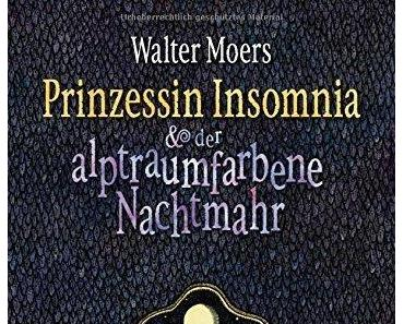 {Rezension} Prinzessin Insomnia & der alptraumfarbene Nachtmahr von Walter Moers