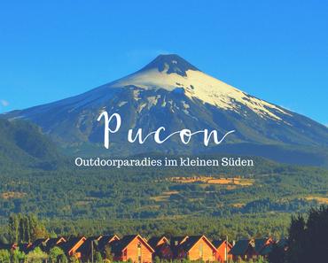 Pucón, Chile – Das Outdoorparadies im kleinen Süden