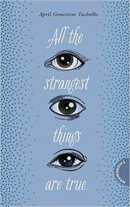 All the strangest things are true von April Genevieve Tucholke #Rezension