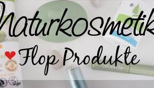 Naturkosmetik Flop Produkte!