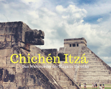 Chichén Itzá, Mexiko – Das Weltwunder der Maya in Yucatán