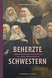 beherzte schwestern – südwestdeutsche klosterschwester aus sechs jahrhunderten