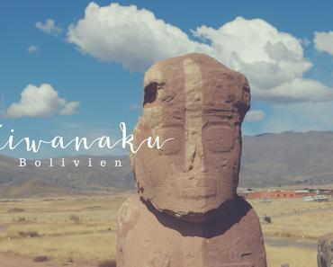 Tiwanaku, Bolivien – Zu Gast bei einer der ältesten Kulturen Amerikas