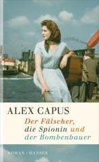 Alex Capus – Der Fälscher, die Spionin und der Bombenbauer
