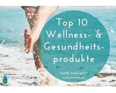 Meine 10 liebsten Wellness- & Gesundheitsprodukte