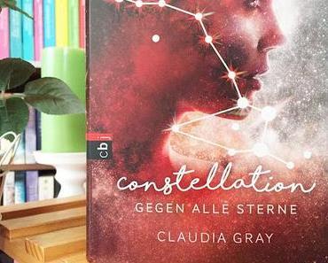 |Neuzugänge| Claudia Gray - Constellation 1 - Gegen alle Sterne
