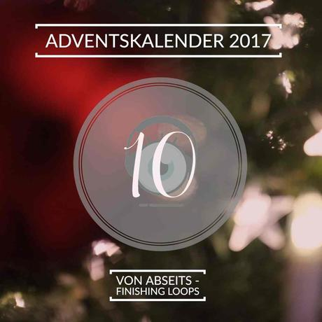 Adventskalender 2017 – Tag 10: Von Abseits – Finishing Loops