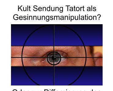 Kult-Sendung Tatort als Gesinnungsmanipulation? Oder die Nutzung des Staatsfernsehens für den politischen Zweck des Establishment