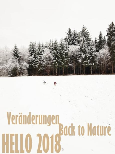 Veränderungen - Hallo 2018 ... Back to Nature.