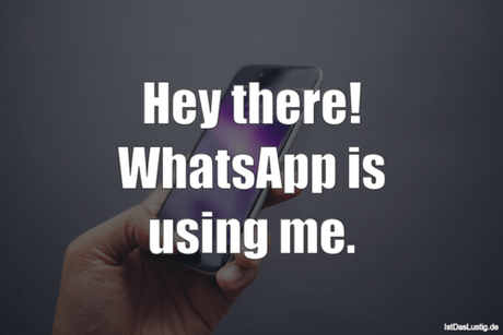 Lustiger BilderSpruch - Hey there! WhatsApp is using me.
