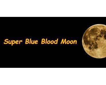 Morgen gibt es einen Super-Blue-Blood-Mond