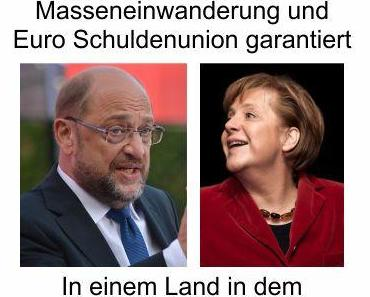 Merkel und Schulz als das neue Dreamteam, Masseneinwanderung und Euro Schuldenunion garantiert