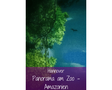 Panorama am Zoo – Amazonien in Hannover