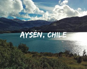 Die Region Aysén in Chile – Entdecke das unbekannte Patagonien