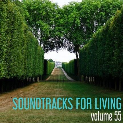 Soundtracks for Living – Volume 55 (Mixtape)