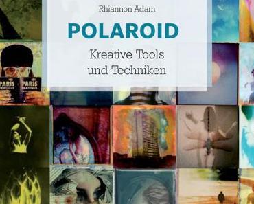 Polaroid Kreative Tools und Techniken - Rhiannon Adam
