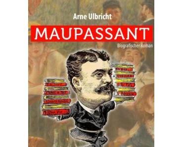maupassant. ein biografischer roman