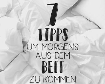 7 Tipps um morgens aus dem Bett zu kommen