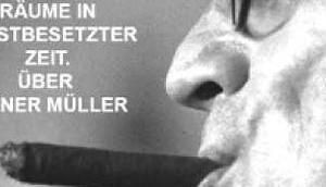Heiner Müller Angstfreie Räume angstbesetzter Zeit