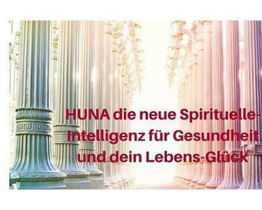 HUNA die neue Spirituelle-Intelligenz für Gesundheit und Lebensglück