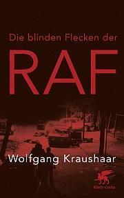 Wolfgang Kraushaar – Die blinden Flecken der RAF