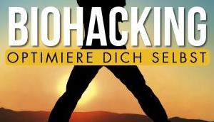 Biohacking Optimiere dich selbst