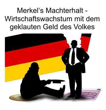 Mehr Wirtschaftswachstum, Merkels Macht ist wieder gesichert. Doch das Wachstum ist erzielt mit dem vom Staat geklauten Geld der Arbeitnehmer