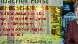 Hambacher Forst: Wird Bundeskanzlerin Angela Merkel ihren guten Klimaschutz-Kanzlerin verlieren?