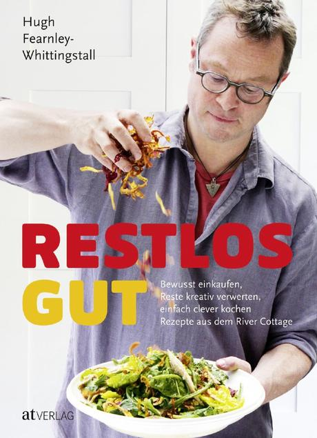 Kochbuch: Restlos gut | Hugh Fearnley-Whittingstall