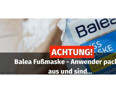 ACHTUNG! ▷ Balea Fußmaske – Anwender packen aus und sind…