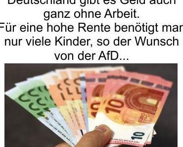 Deutschland der Wohlfahrtstaat für alle die nicht arbeiten und die AfD will die Rente nach der Anzahl der gezeugten Kinder berechnen