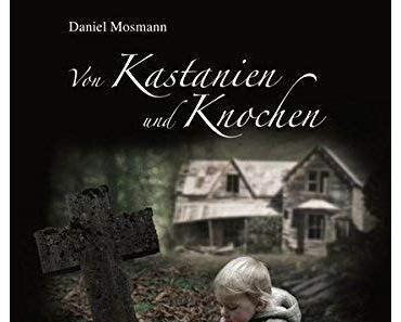 {Rezension} Von Kastanien und Knochen von Daniel Mosmann