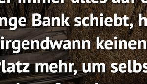 immer alles lange Bank schiebt, hat...
