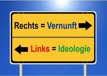 Links steht heute für unlogische Ideologie und Rechts für Bodenständigkeit und Vernunft